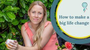 how to make a big life change