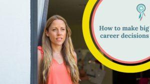 how make big career decisions