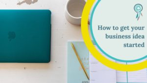 how get your business idea started