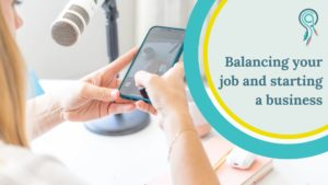 Balancing your job and starting a business