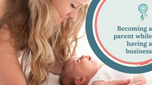 becoming a parent while having a business