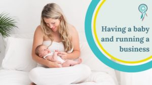 Having a baby and running a business