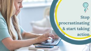 Stop procrastinating and start taking action